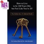 【中商海外直订】How to Live to Be 100 Years Old, But Feel Like You'