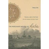 【预订】The Merchant Houses of Mocha: Trade and Architecture in
