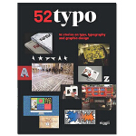 52 Typo: 52 stories on type, typography and graphic design,