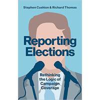 【预订】Reporting Elections: Rethinking the Logic of Campaign C