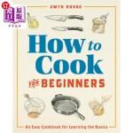 【中商海外直订】How to Cook for Beginners: An Easy Cookbook for Lea