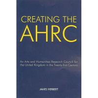 【预订】Creating the AHRC: An Arts and Humanities Research Coun
