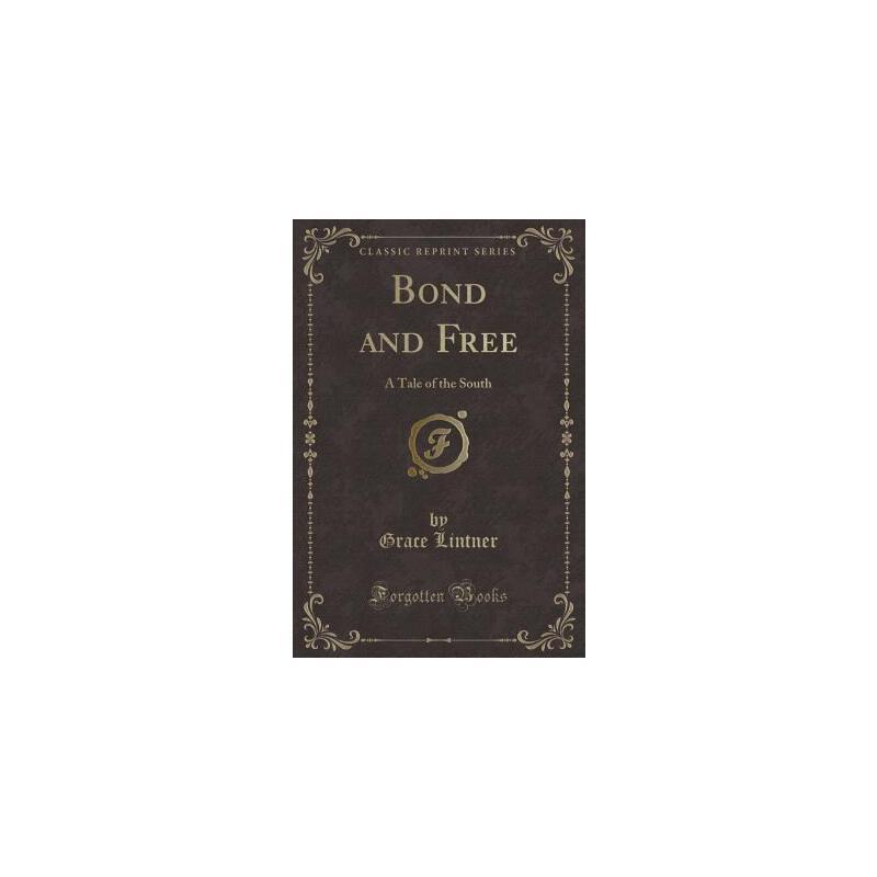 【预订】Bond and Free: A Tale of the South (Classic Reprint) 预订商品,需要1-3个月发货,非质量问题不接受退换货。