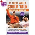 【中商海外直订】If These Walls Could Talk: Clemson Tigers
