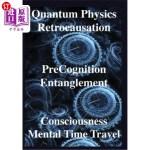 【中商海外直订】Quantum Physics, Retrocausation, Precognition, Enta