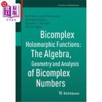 【中商海外直订】Bicomplex Holomorphic Functions: The Algebra, Geome