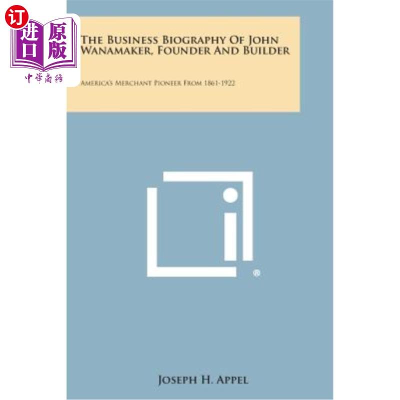 【中商海外直订】The Business Biography of John Wanamaker, Founder and Builder: America's Merchant Pioneer...