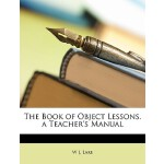 【预订】The Book of Object Lessons. a Teacher's Manual
