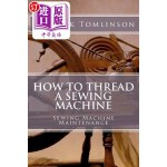 【中商海外直订】How to Thread a Sewing Machine: Sewing Machine Main