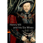 Oxford Bookworms Library: Level 2: Henry VIII and his Six W