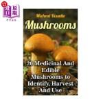 【中商海外直订】Mushrooms: 20 Medicinal And Edible Mushrooms to Ide