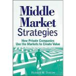 【预订】Middle Market Strategies: How Private Companies Use the