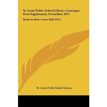 【预订】St. Louis Public School Library Catalogue, First Supplement, November, 1872: Books in Henry Ames Hall (1872) 预订商品,需要1-3个月发货,非质量问题不接受退换货。