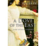 A Dove of the East: And Other Stories Mark Helprin Mariner