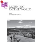 【中商海外直订】Morning in the World: Poems by Justin Jude Carroll