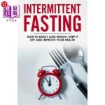 【中商海外直订】Intermittent Fasting: How To Easily Lose Weight, Ke