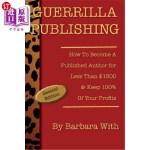 【中商海外直订】Guerrilla Publishing: How to Become a Published Aut