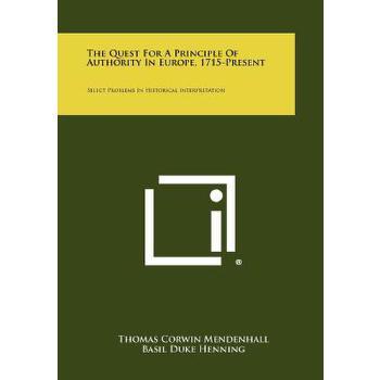 【预订】The Quest for a Principle of Authority in Europe, 1715-Present: Select Problems in Historical Interpretation 预订商品,需要1-3个月发货,非质量问题不接受退换货。