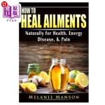 【中商海外直订】How to Heal Ailments Naturally for Health, Energy,