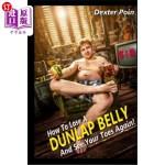 【中商海外直订】How to Lose a Dunlap Belly: And See Your Toes Again