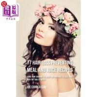 【中商海外直订】77 Hair Loss Preventing Meal and Juice Recipes: Usi