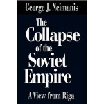 【预订】The Collapse of the Soviet Empire: A View from Riga