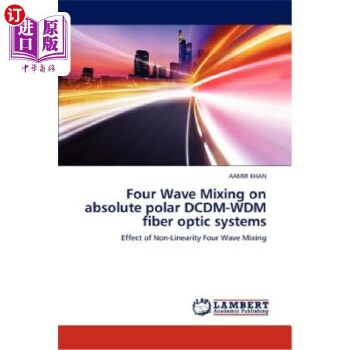 【中商海外直订】Four Wave Mixing on Absolute Polar DCDM-Wdm Fiber Optic Systems