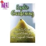 【中商海外直订】Exotic Gardening: Learn To Grow Tropical Fruits In