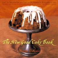 【预订】The New Good Cake Book: Over 125 Delicious Recipes That