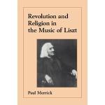 【预订】Revolution and Religion in the Music of Liszt