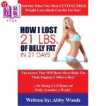 【中商海外直订】How I Lost 21 Lbs. of Belly Fat in 21 Days: The Sec