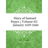 Diary of Samuel Pepys ? Volume 02: January 1659-1660