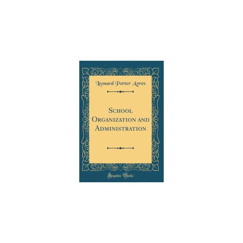 【预订】School Organization and Administration (Classic Reprint) 预订商品,需要1-3个月发货,非质量问题不接受退换货。