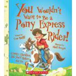 【预订】You Wouldn't Want to Be a Pony Express Rider!