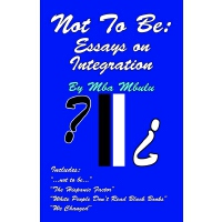 Not To Be: Essays on Integration