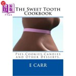 【中商海外直订】The Sweet Tooth Cookbook: Pies, Cookies, Candies an