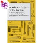 【中商海外直订】Woodwork Projects for the Garden; A Collection of D
