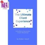 【中商海外直订】The Ultimate Client Experience: A Guide to Successf