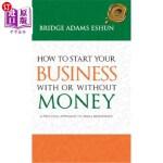 【中商海外直订】How to Start Your Business with or Without Money: A