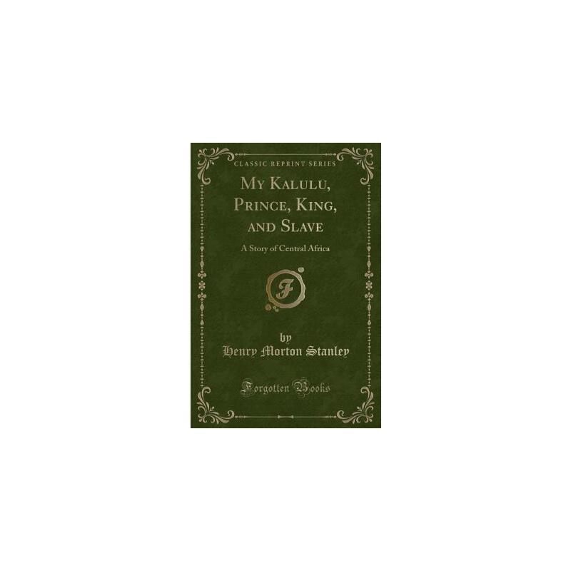 【预订】My Kalulu, Prince, King, and Slave: A Story of Central Africa (Classic Reprint) 预订商品,需要1-3个月发货,非质量问题不接受退换货。
