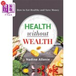 【中商海外直订】Health Without Wealth: How to Eat Healthy and Save
