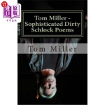 【中商海外直订】Tom Miller - Sophisticated Dirty Schlock Poems: A F