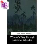 【中商海外直订】Woman's Way Through Unknown Labrador
