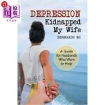 【中商海外直订】Depression Kidnapped My Wife: A Guide for Husbands