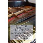 【预订】How to Practice the Piano: Tips from a Veteran Piano Te