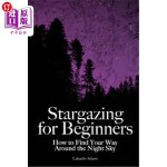 【中商海外直订】Stargazing for Beginners: How to Find Your Way Arou