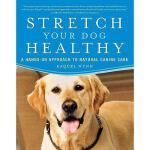 【预订】Stretch Your Dog Healthy: A Hands-On Approach to Natura