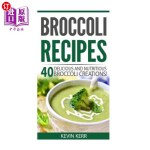 【中商海外直订】Broccoli Recipes: 40 Delicious and Nutritious Brocc