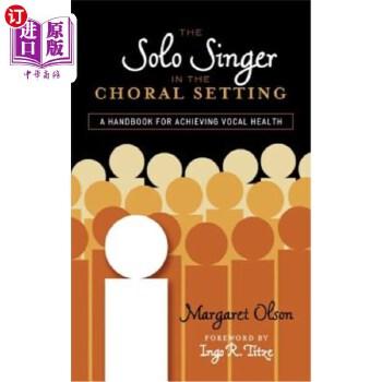 【中商海外直订】The Solo Singer in the Choral Setting: A Handbook for Achieving Vocal Health