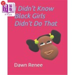 【中商海外直订】I Didn't Know Black Girls Didn't Do That